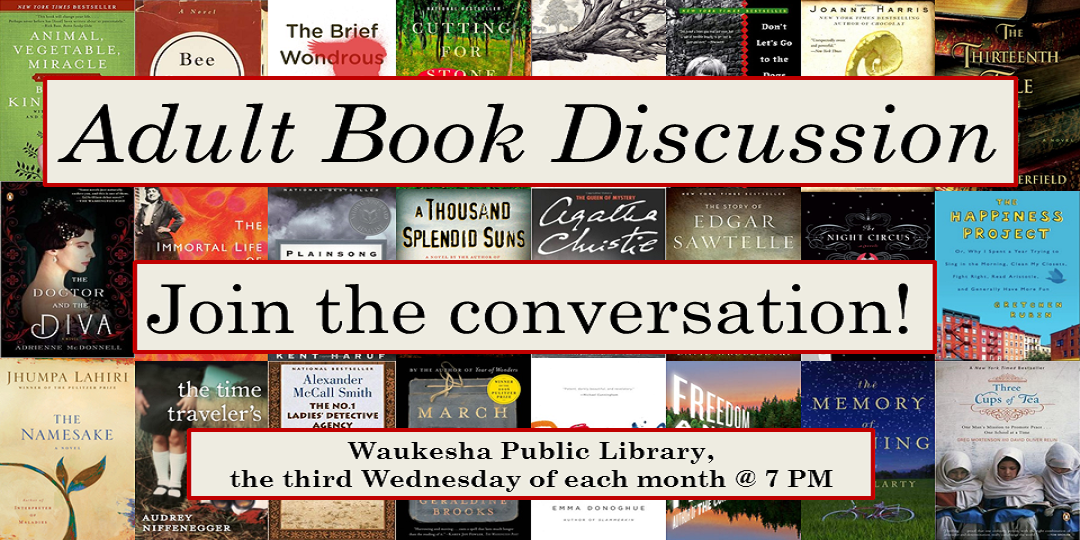 Waukesha Public Library hosts monthly book discussion groups. Contact the reference desk with questions. 262-524-3682