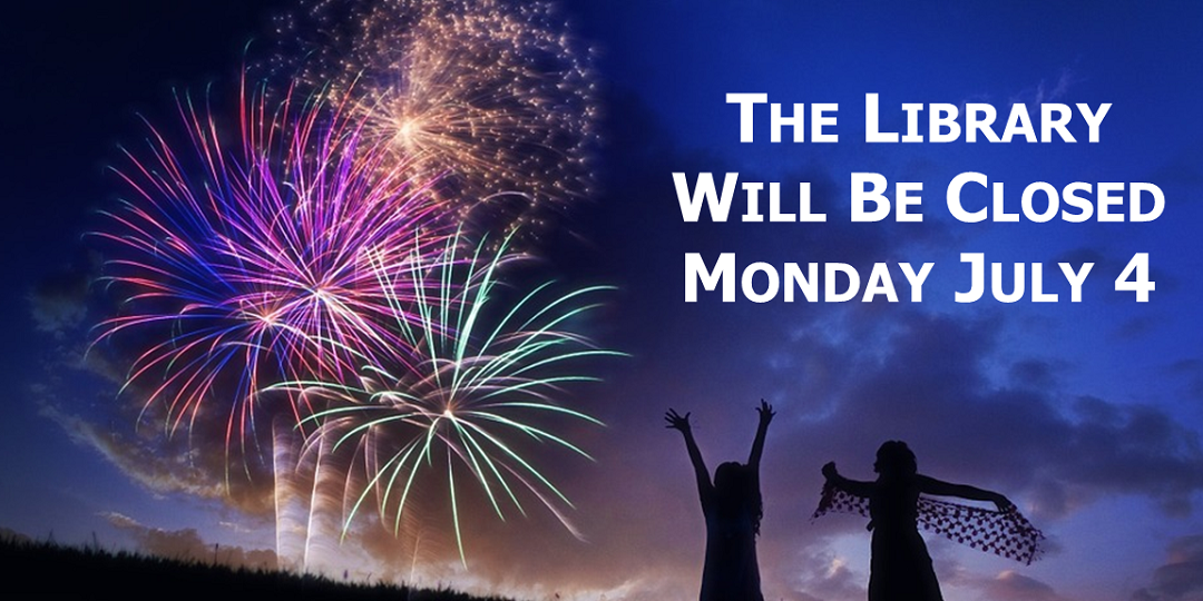 The Library is closed Monday July 4 2016
