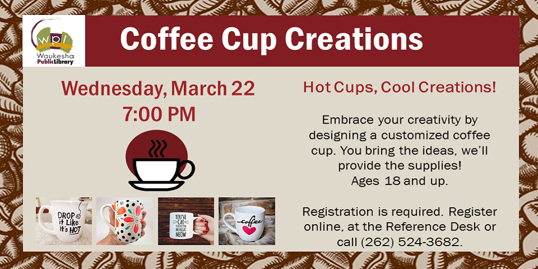 Coffee Cup Creations March 22 7:00 PM