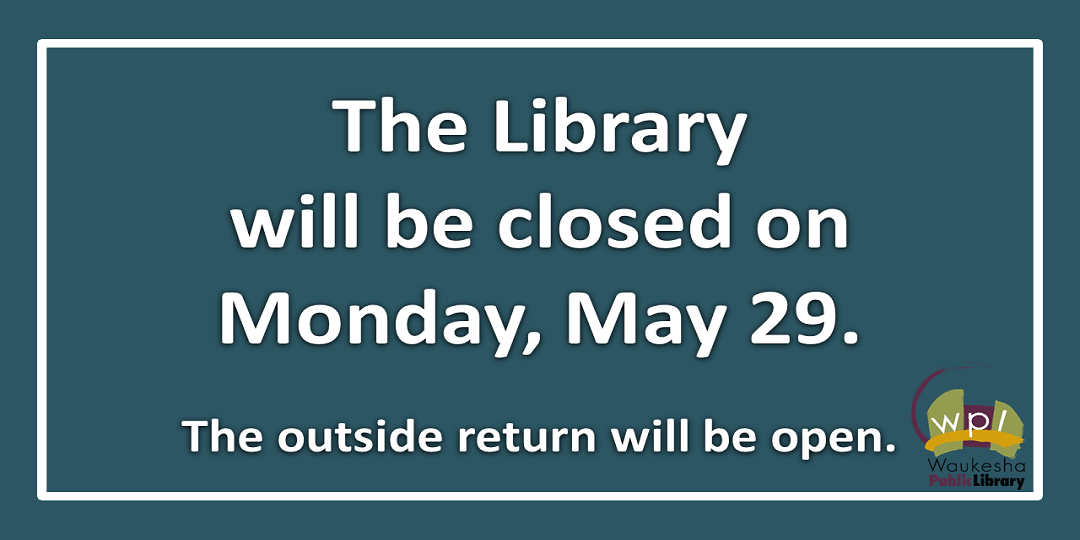 The Library will be closed Monday May 29th for Memorial Day