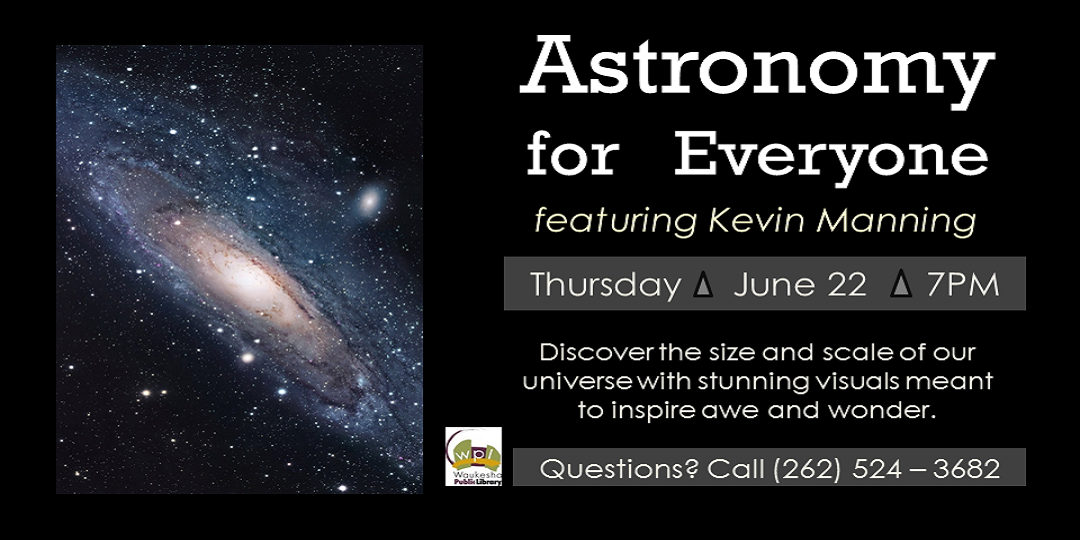 Astronomy for Everyone featuring Kevin Manning June 22 7 PM