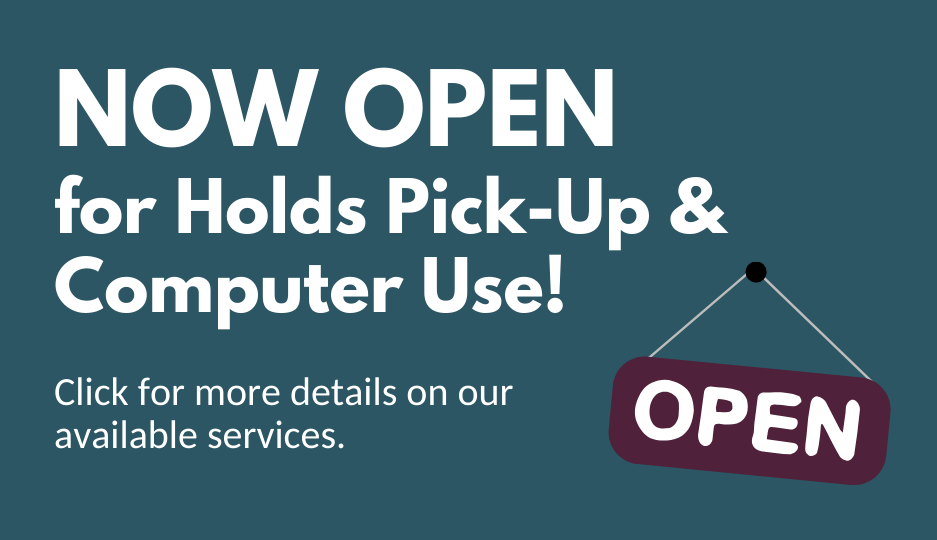 Now open for holds pick-up and computer use! Click for more details.